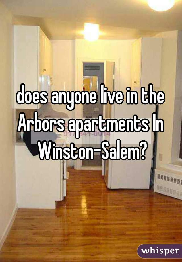 does anyone live in the Arbors apartments In  Winston-Salem?