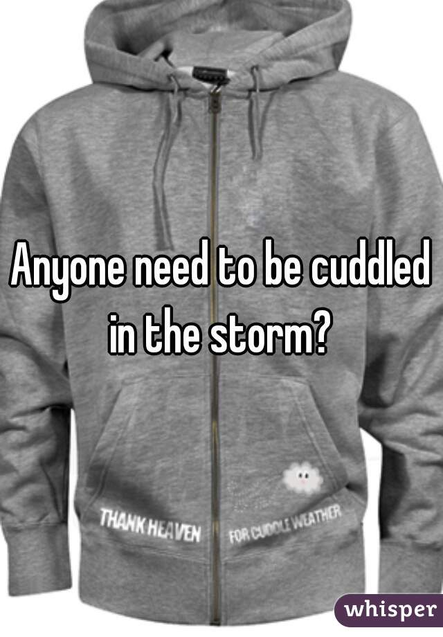 Anyone need to be cuddled in the storm?