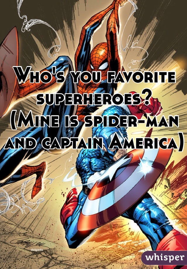 Who's you favorite superheroes?  (Mine is spider-man and captain America)