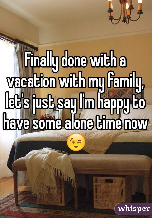 Finally done with a vacation with my family, let's just say I'm happy to have some alone time now 😉