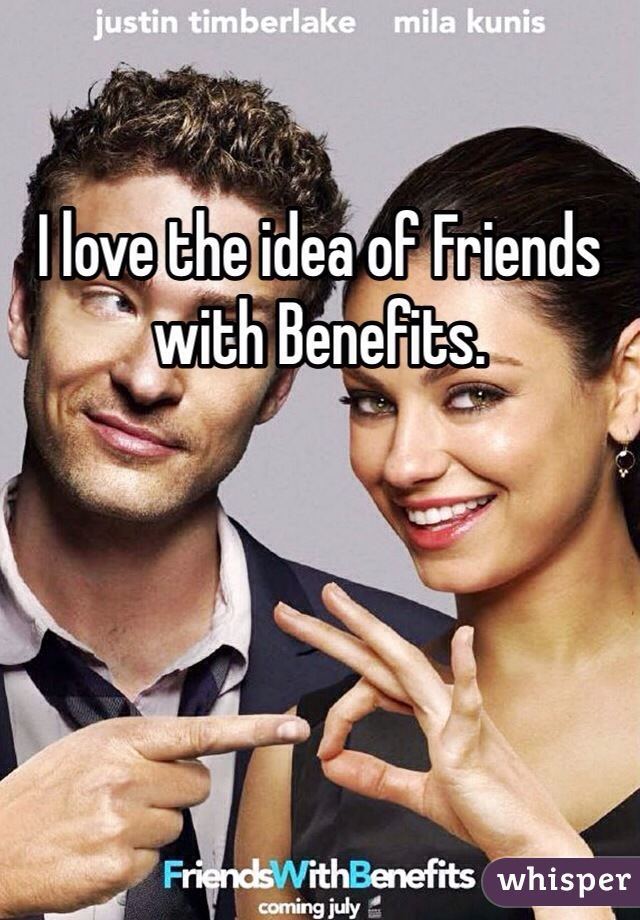I love the idea of Friends with Benefits.