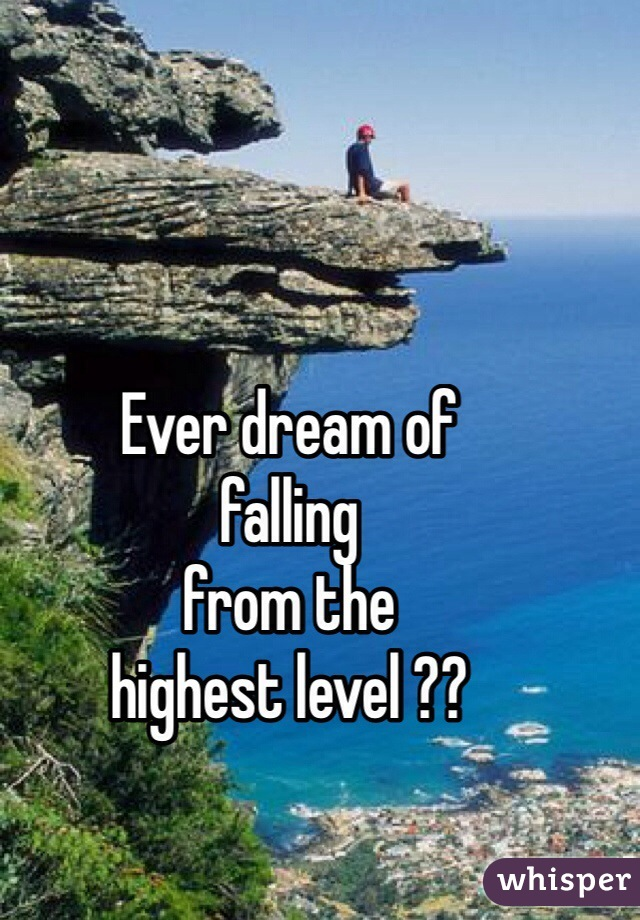 Ever dream of falling from the highest level ??