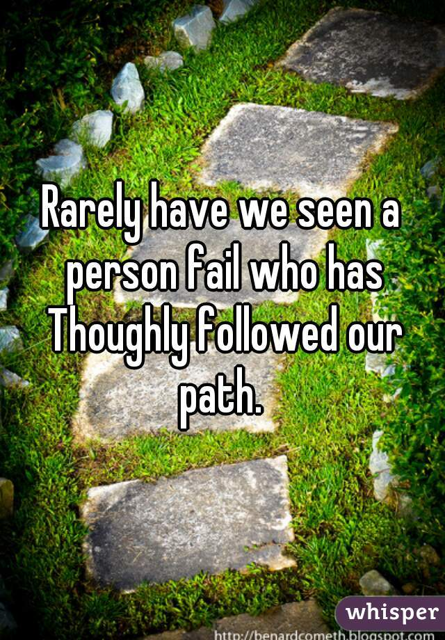Rarely have we seen a person fail who has Thoughly followed our path.