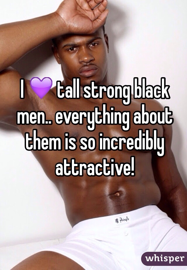 I 💜 tall strong black men.. everything about them is so incredibly attractive!