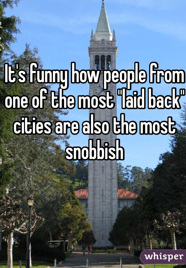 """It's funny how people from one of the most """"laid back"""" cities are also the most snobbish"""
