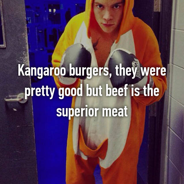 Kangaroo burgers, they were pretty good but beef is the superior meat