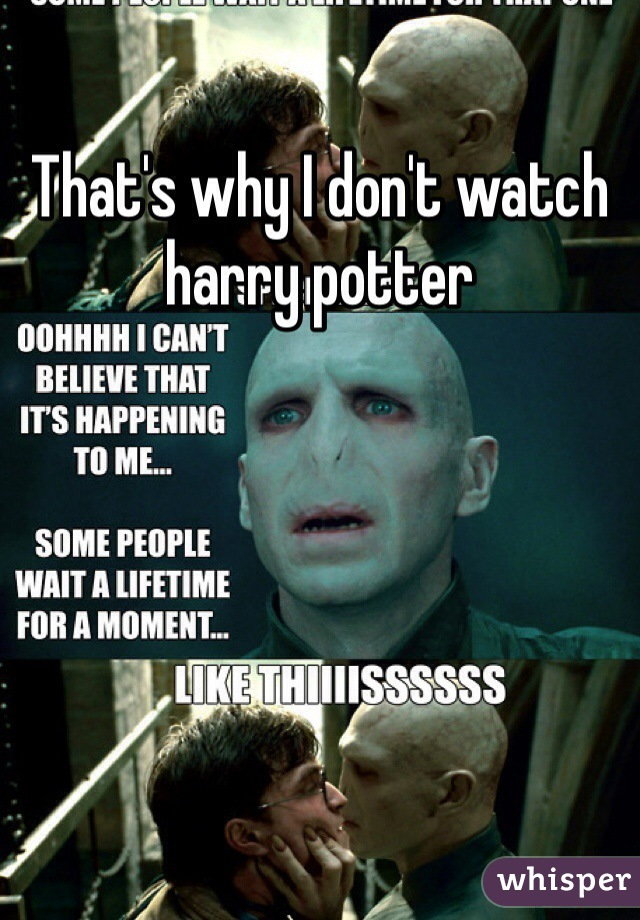 That's why I don't watch harry potter
