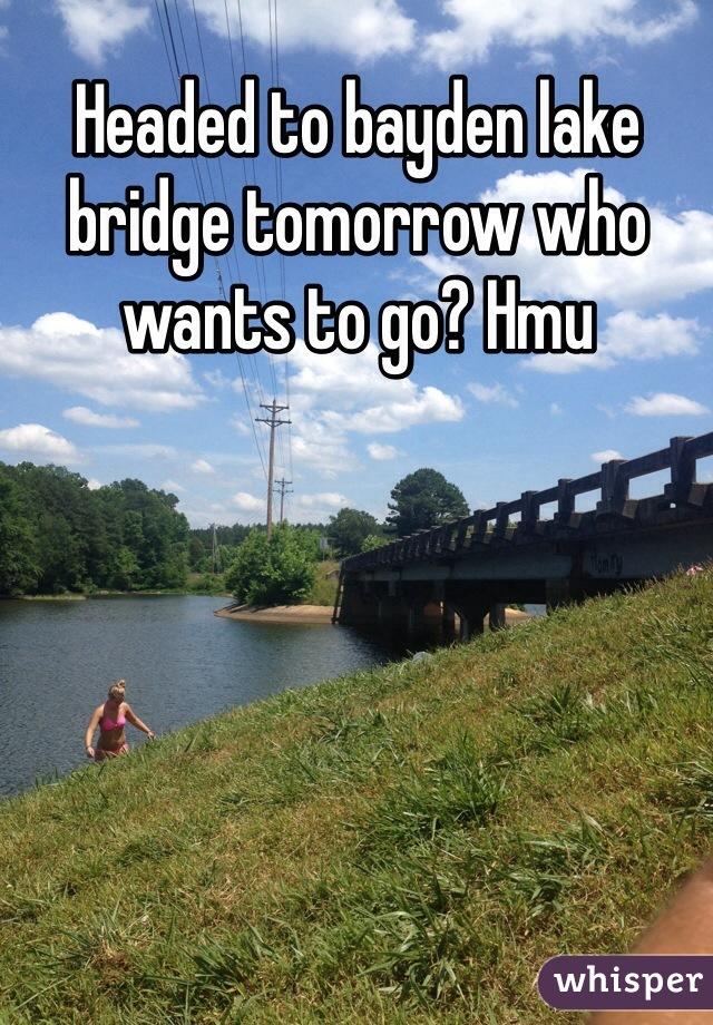 Headed to bayden lake bridge tomorrow who wants to go? Hmu