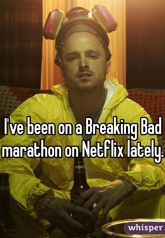 I've been on a Breaking Bad marathon on Netflix lately.