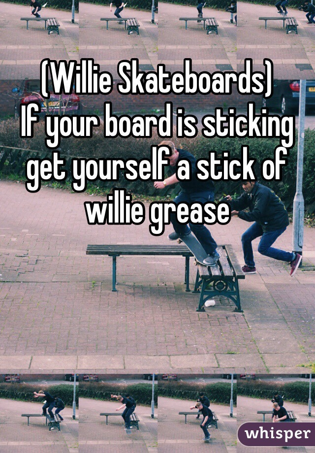 (Willie Skateboards) If your board is sticking get yourself a stick of willie grease