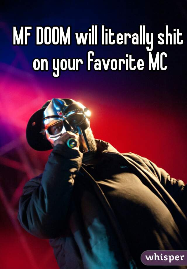 MF DOOM will literally shit on your favorite MC
