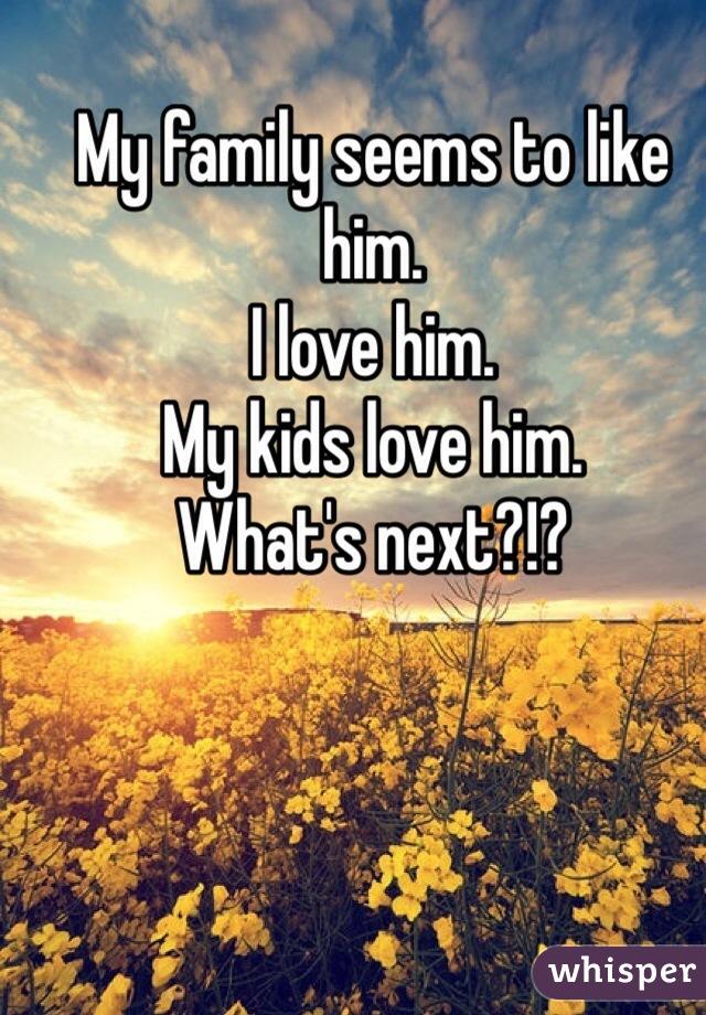 My family seems to like him.  I love him.  My kids love him.  What's next?!?