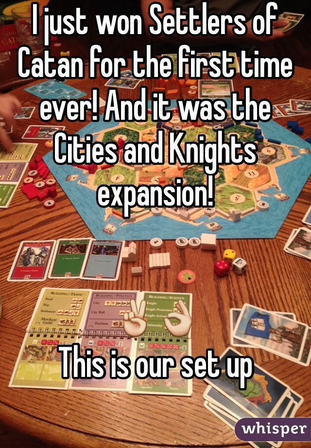I just won Settlers of Catan for the first time ever! And it was the Cities and Knights expansion!    ✌️👌 This is our set up