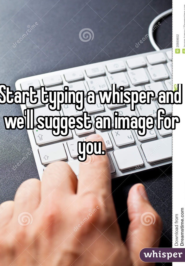 Start typing a whisper and we'll suggest an image for you.