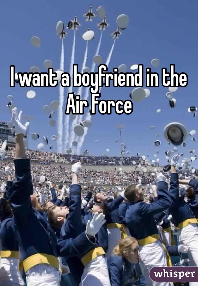 I want a boyfriend in the Air Force