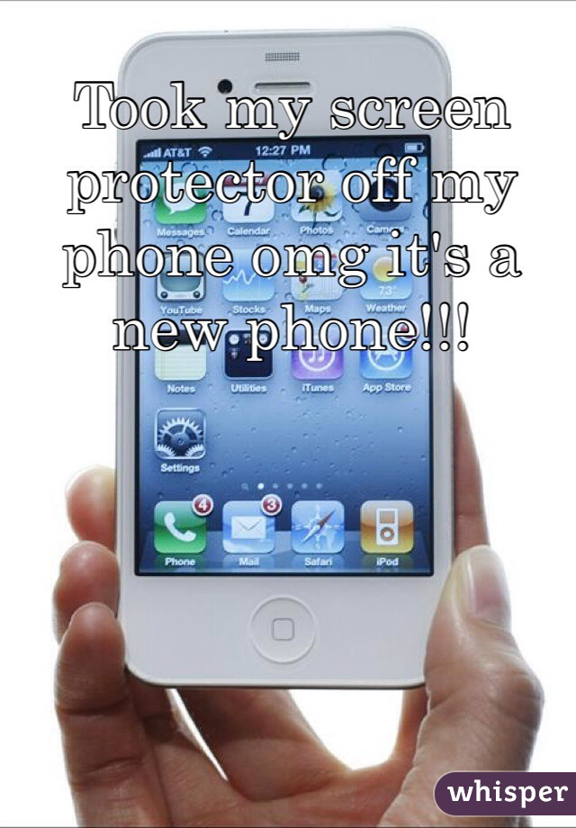 Took my screen protector off my phone omg it's a new phone!!!