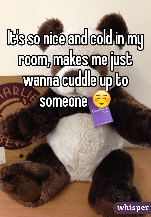 It's so nice and cold in my room, makes me just wanna cuddle up to someone ☺️