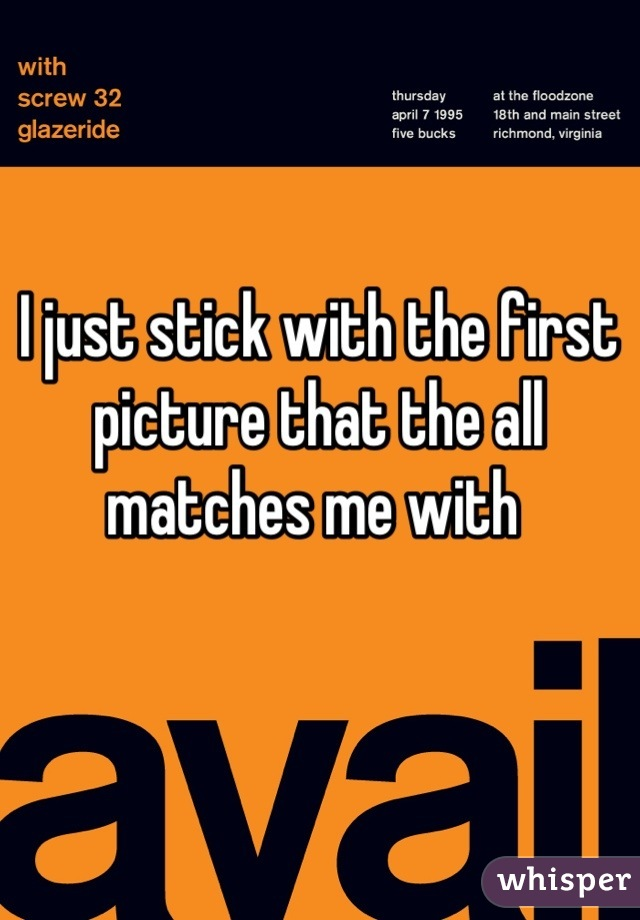 I just stick with the first picture that the all matches me with