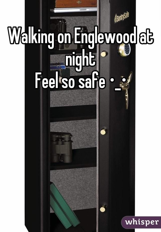Walking on Englewood at night  Feel so safe •_•