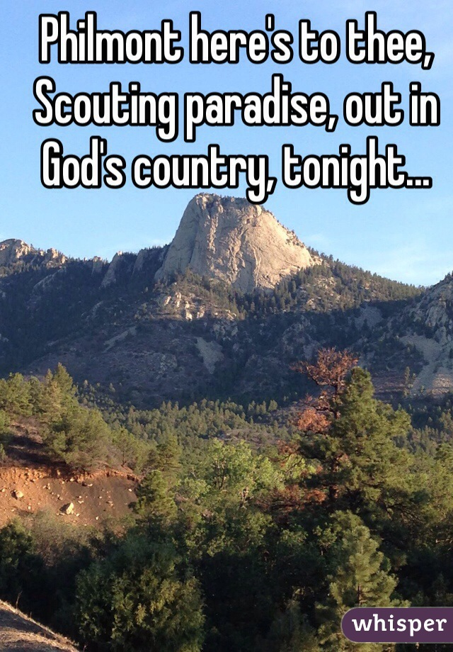 Philmont here's to thee, Scouting paradise, out in God's country, tonight...