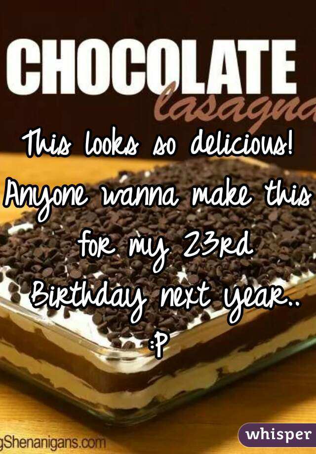 This looks so delicious! Anyone wanna make this for my 23rd Birthday next year.. :P