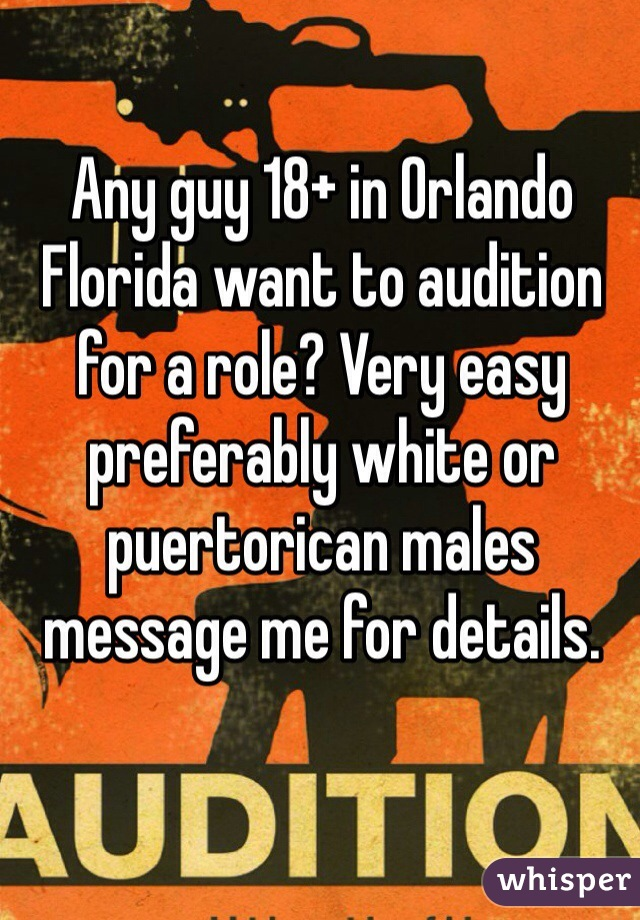 Any guy 18+ in Orlando Florida want to audition for a role? Very easy preferably white or puertorican males message me for details.