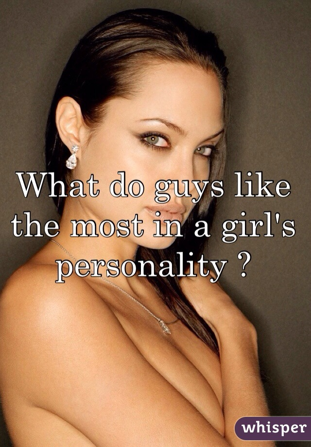 What do guys like the most in a girl's personality ?