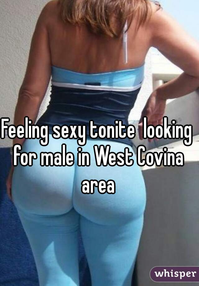 Feeling sexy tonite  looking for male in West Covina area