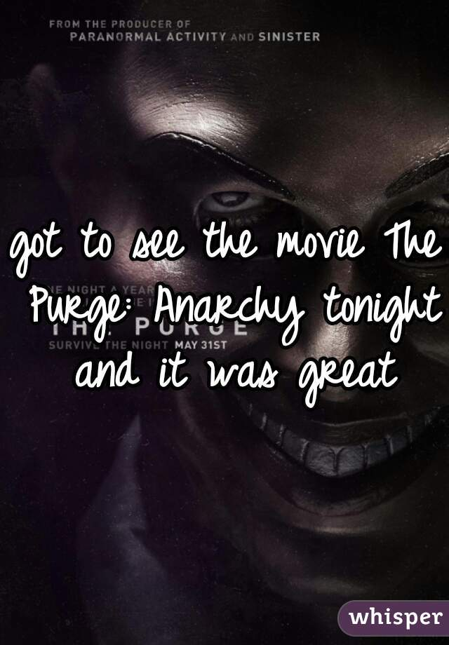 got to see the movie The Purge: Anarchy tonight and it was great