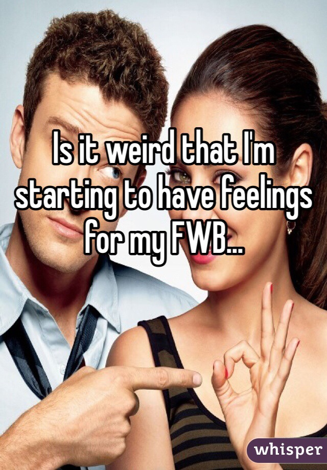 Is it weird that I'm starting to have feelings for my FWB...