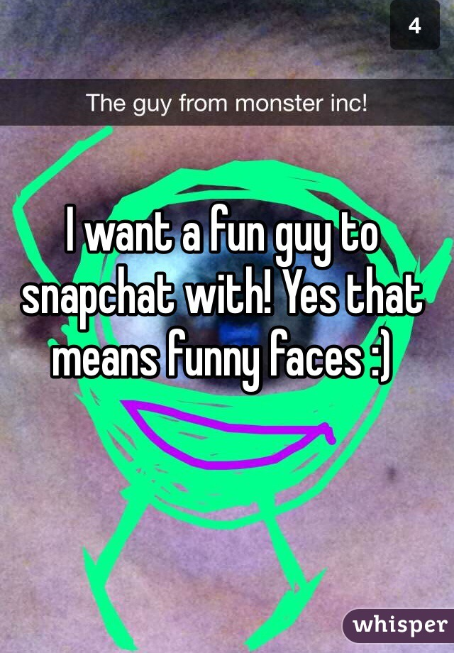 I want a fun guy to snapchat with! Yes that means funny faces :)