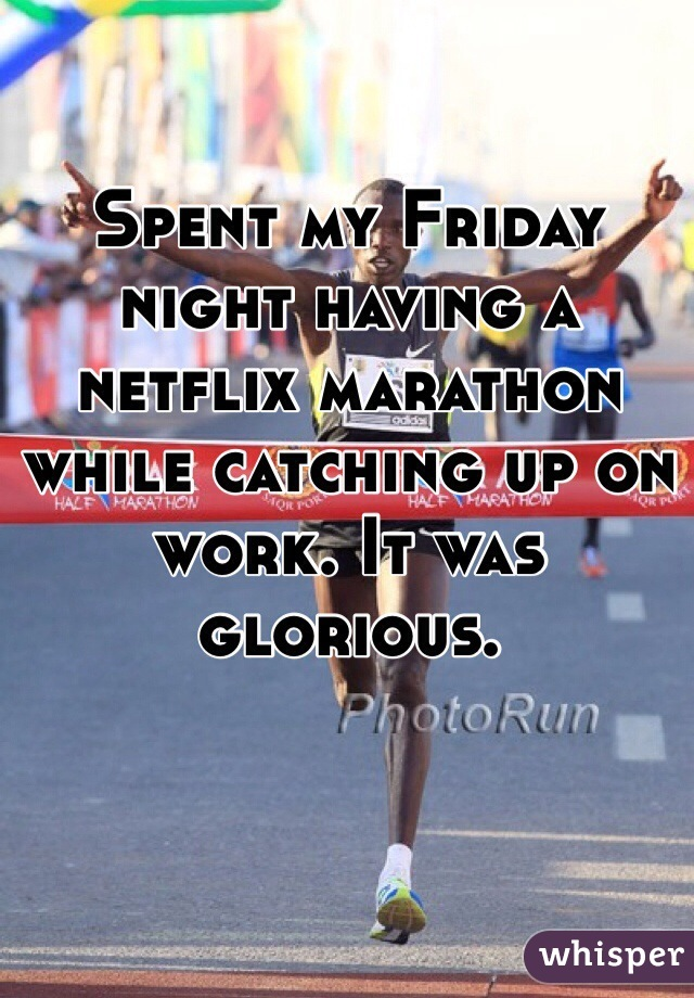 Spent my Friday night having a netflix marathon while catching up on work. It was glorious.