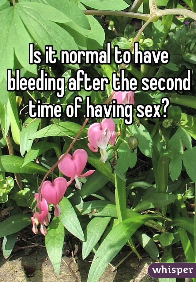 Is it normal to have bleeding after the second time of having sex?