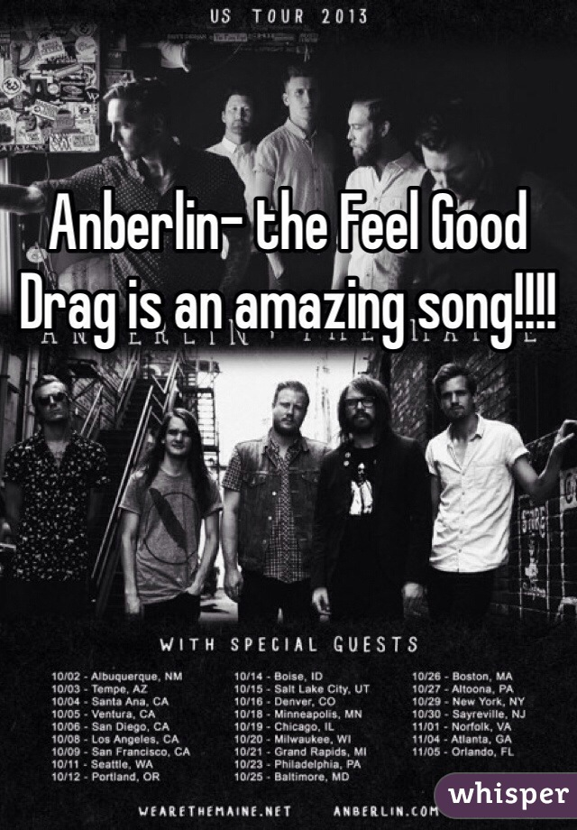 Anberlin- the Feel Good Drag is an amazing song!!!!