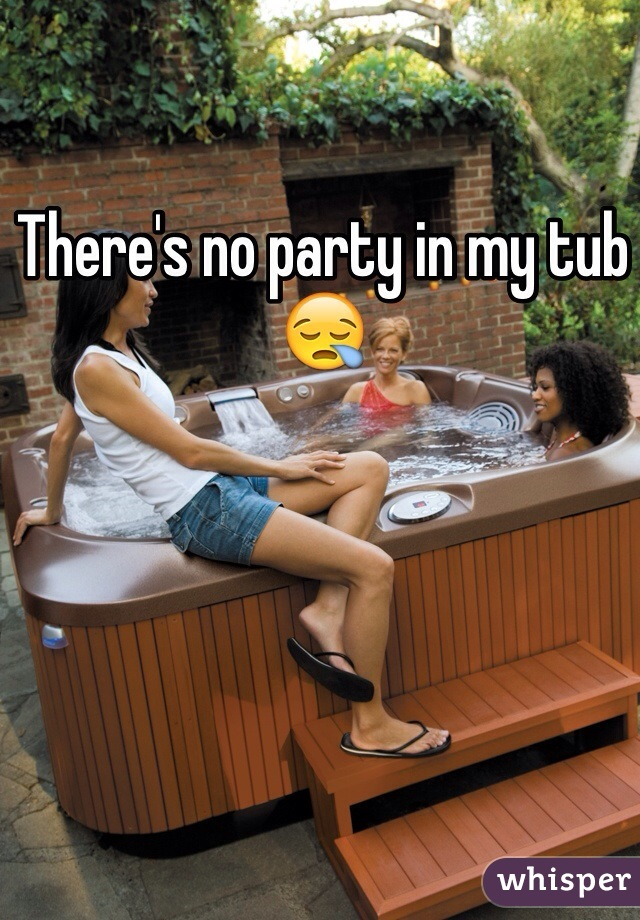 There\'s no party in my tub 😪