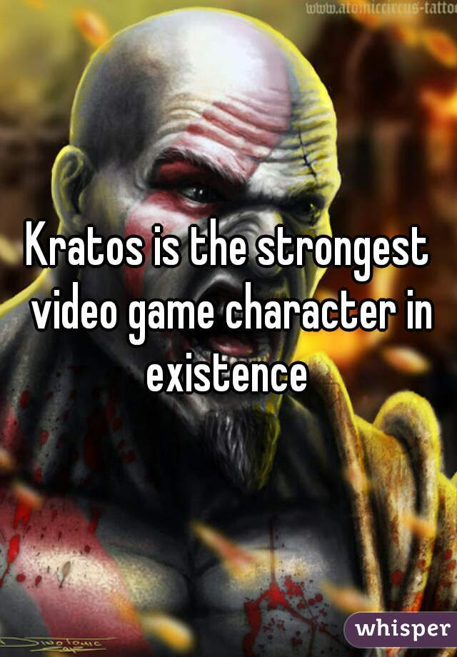 Kratos is the strongest video game character in existence