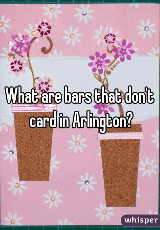 What are bars that don't card in Arlington?