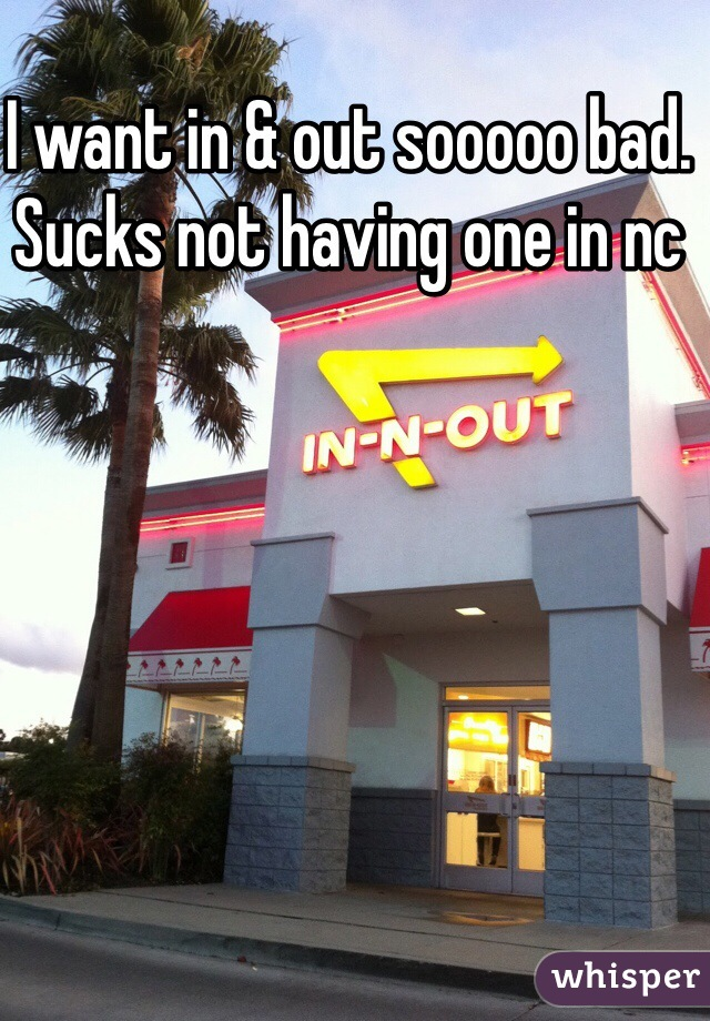 I want in & out sooooo bad. Sucks not having one in nc