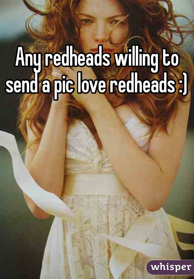 Any redheads willing to send a pic love redheads :)