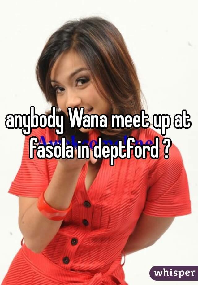 anybody Wana meet up at fasola in deptford ?