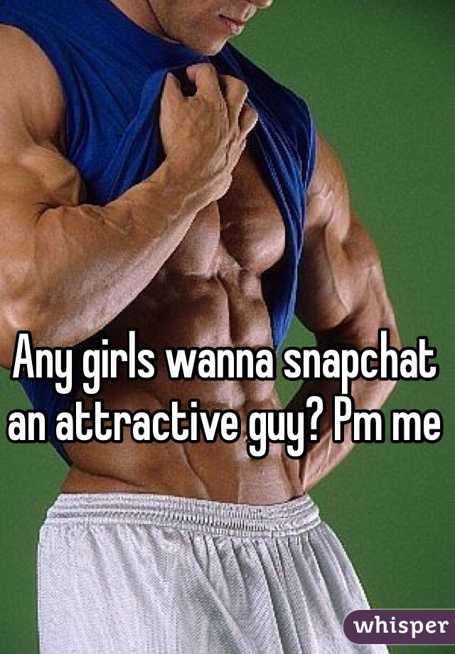 Any girls wanna snapchat an attractive guy? Pm me