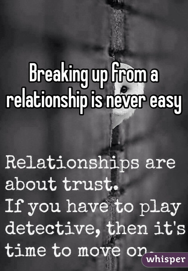 Breaking up from a relationship is never easy