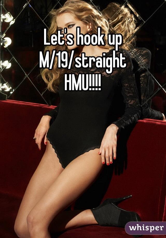 Let's hook up  M/19/straight HMU!!!!