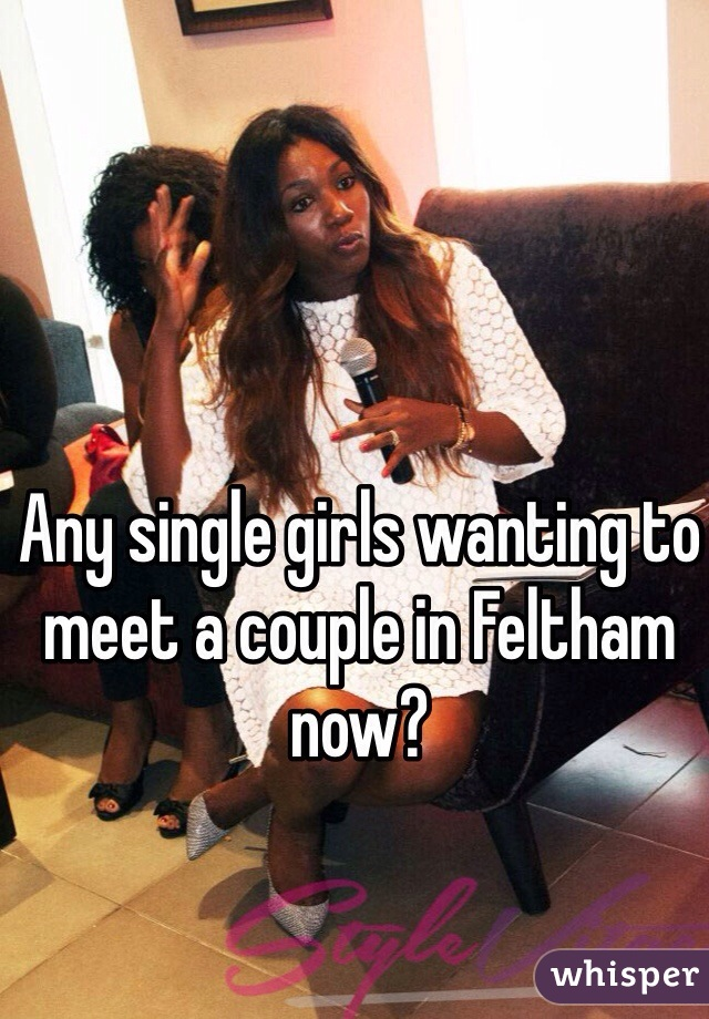 Any single girls wanting to meet a couple in Feltham now?