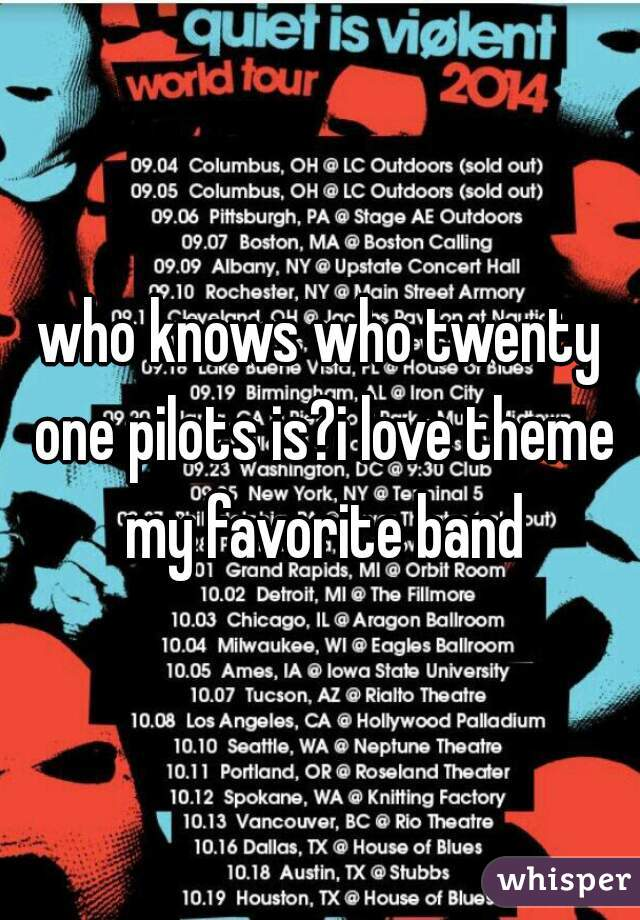 who knows who twenty one pilots is?i love theme my favorite band