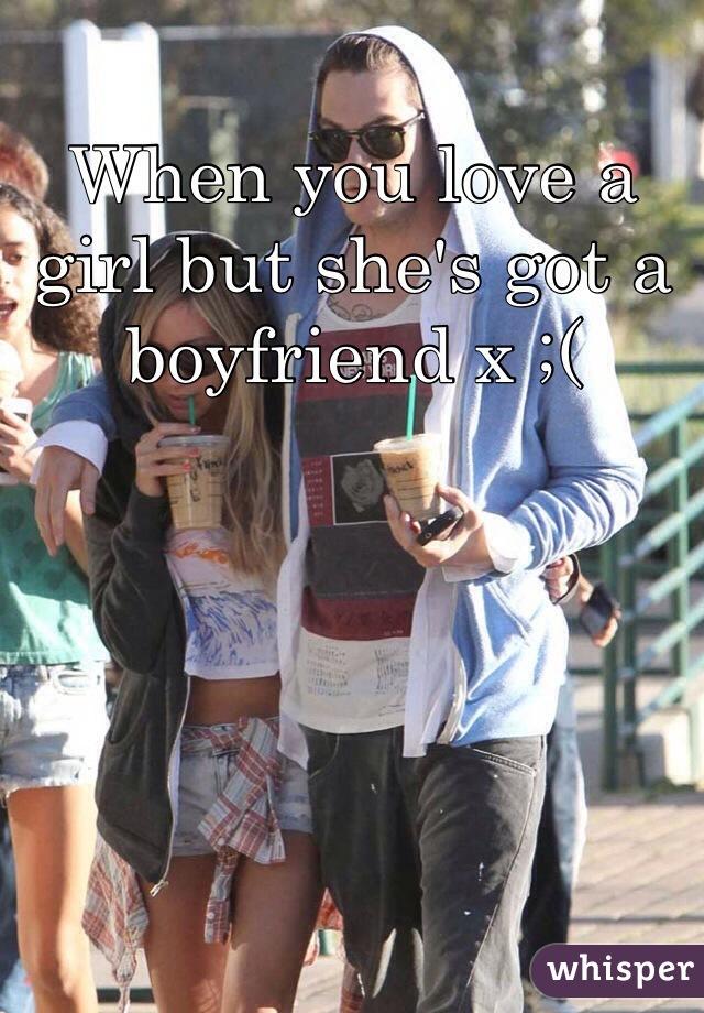 When you love a girl but she's got a boyfriend x ;(
