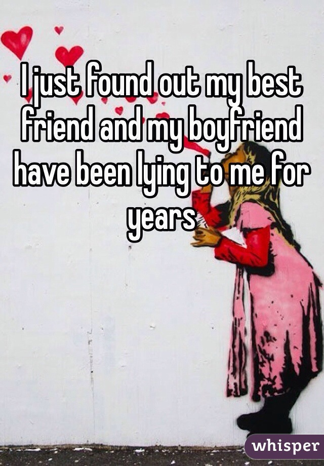 I just found out my best friend and my boyfriend have been lying to me for years