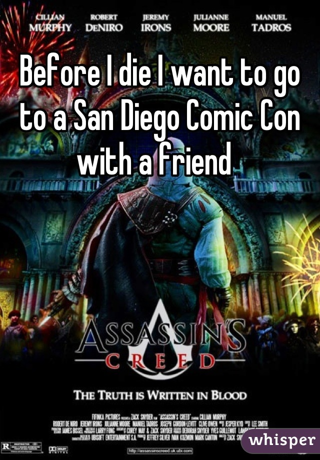 Before I die I want to go to a San Diego Comic Con with a friend