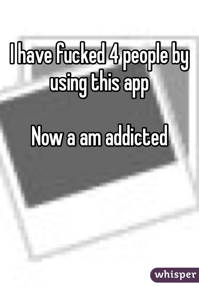 I have fucked 4 people by using this app  Now a am addicted
