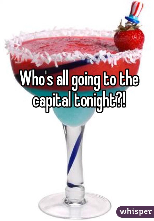 Who's all going to the capital tonight?!
